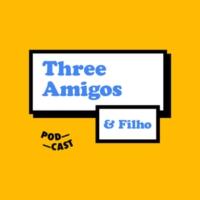 Logo of the podcast Episódio 171: Especial Three Amigos & Filho