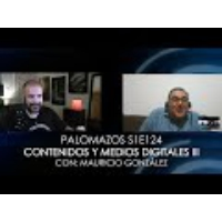 Logo du podcast Palomazos S1E124 - Contenidos y Medios Digitales III (Con Mauricio González)