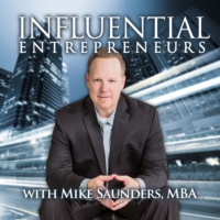 Logo of the podcast Influential Entrepreneurs with Mike Saunders, MBA