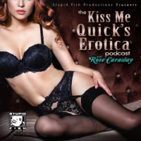 Logo du podcast The Kiss Me Quick's Erotica: Sexy Stories with Rose Caraway