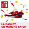Logo of the podcast Comment la basket est devenue un marché en or