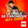 Logo of the podcast La drôle de chronique d'Alex Fredo