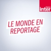Logo of the podcast Le monde en reportage