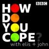 Logo of the podcast How Do You Cope? …with Elis and John