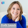 Logo of the podcast Profit Launch with Kathleen Riessen