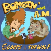 Logo of the podcast Bombin' the A.M. With Scoops and the Wolf!