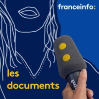 Logo du podcast Les documents franceinfo: