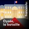 Logo of the podcast Elysée, la bataille