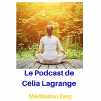 Logo du podcast Le podcast de Célia Lagrange - Méditation Easy