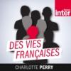 Logo du podcast Des vies françaises