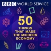 Logo du podcast 50 Things That Made the Modern Economy