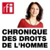 Logo of the podcast Chronique des droits de l'homme