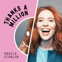 Logo of the podcast Angela Scanlon's Thanks A Million