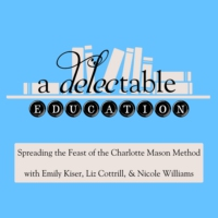 Logo of the podcast A Delectable Education Charlotte Mason Podcast
