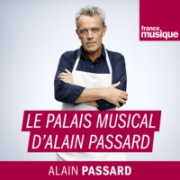 Logo of the podcast Le Palais musical d'Alain Passard du samedi 26 mai 2018