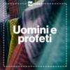 Logo of the podcast Uomini e Profeti - Radio3