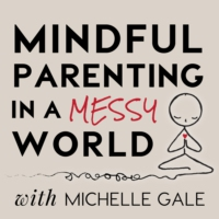 Logo du podcast Mindful Parenting in a Messy World with Michelle Gale