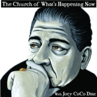 Logo of the podcast The Church of What's Happening Now: With Joey Coco Diaz