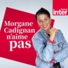 Logo of the podcast Morgane Cadignan n'aime pas