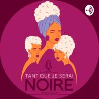 Logo of the podcast Tant que je serai Noire
