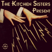 Logo of the podcast The Kitchen Sisters Present