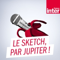 Logo du podcast Le sketch, par Jupiter ! 18.09.2019