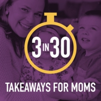 Logo du podcast 3 in 30 Takeaways for Moms