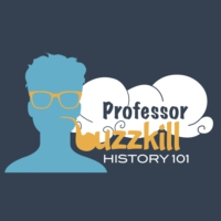 Logo of the podcast Professor Buzzkill: History 101