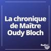 Logo de l'émission La chronique de maître Oudy Bloch