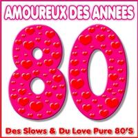 Couverture du titre Amoureux des années 80 - Des Slows & du Love pure 80's