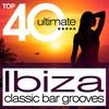 Couverture de l'album Top 40 Ultimate - Ibiza Classic Bar Grooves