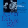 Cover of the album Never Let Me Go (The Rudy Van Gelder Edition) [Remastered]