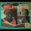 Cover of the album Afriques indépendantes: 50 Years of Musical Independence (1960 - 2010)