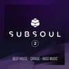 Cover of the album SubSoul, Vol. 2: Deep House, Garage & Bass Music
