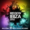 Couverture de l'album Mission Ibiza 2012 (Including 50 Ibiza House Anthems)