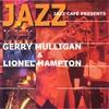 Couverture de l'album Jazz Café Presents: Gerry Mulligan & Lionel Hampton