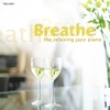 Cover of the album Breathe: The Relaxing Jazz Piano
