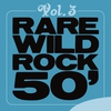 Cover of the album Rare Wild Rock 50', Vol. 1