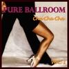 Cover of the album Pure Ballroom - Cha Cha Cha Vol. 1