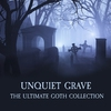 Couverture de l'album Unquiet Grave - the Ultimate Goth Collection