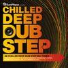 Couverture de l'album Chilled Deep Dubstep - 26 Chilled Dub Step Big Tunes