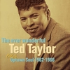 Cover of the album The Ever Wonderful Ted Taylor: OKeh Uptown Soul 1962-1966