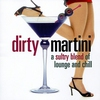 Couverture de l'album Dirty Martini - A Sultry Blend of Lounge and Chill