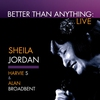 Couverture de l'album Better Than Anything (feat. Harvie S & Alan Broadbent) [Live]