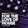 Couverture de l'album Defected Presents For the Love of House, Vol. 7
