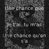 Cover of the track Une chance qu'on s'a