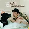 Couverture de l'album Bang Goes the Knighthood