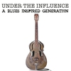 Couverture de l'album Under the Influence: A Blues Inspired Generation