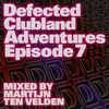 Couverture de l'album Defected Clubland Adventures: Episode 7 (Mixed By Martijn Ten Velden)