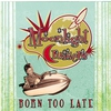 Cover of the album Born Too Late
